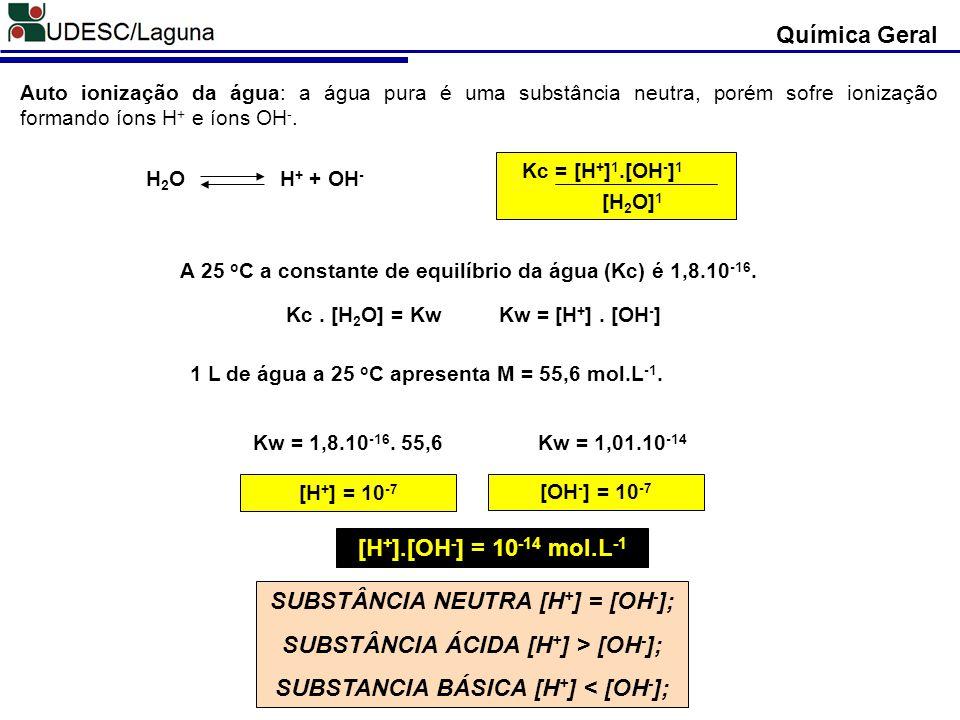 SUBSTÂNCIA NEUTRA [H+] = [OH-]; SUBSTÂNCIA ÁCIDA [H+] > [OH-];